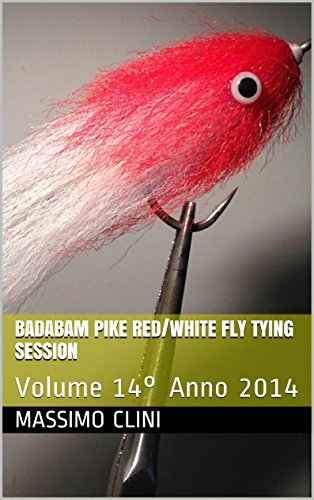 Badabam Pike Red/White Fly Tying Session: Volume 14° Anno 2014 (Fly Tying Sessions) (Italian Edition)
