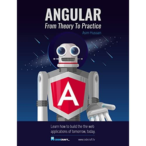 Angular: From Theory To Practice: Build the web applications of tomorrow using the Angular web framework from Google. (English Edition)