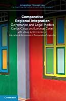 Comparative Regional Integration: Governance and Legal Models (Integration through Law:The Role of Law and the Rule of Law in ASEAN Integration, Series Number 10)