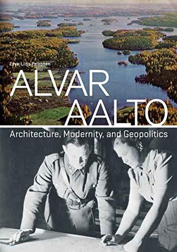 Alvar Aalto: Architecture, Modernity, and Geopolitics