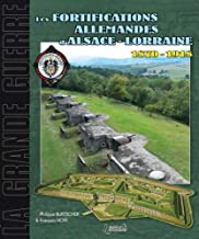 Les Fortifications d'Alsace Lorraine: 1870-1918 (La Grande Guerre) (French Edition)