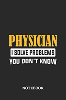 Physician I Solve Problems You Don't Know Notebook: 6x9 inches - 110 graph paper, quad ruled, squared, grid paper pages • Greatest Passionate Office Job Journal Utility • Gift, Present Idea