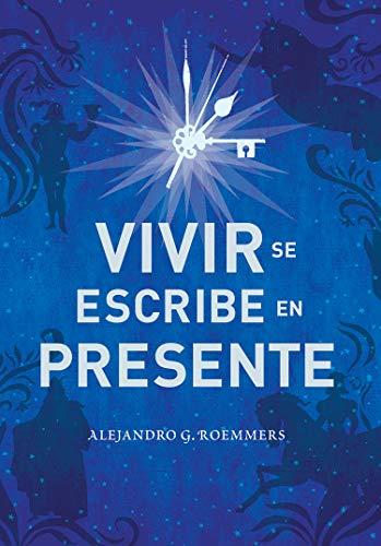 Vivir se escribe en presente de Alejandro Guillermo Roemmers
