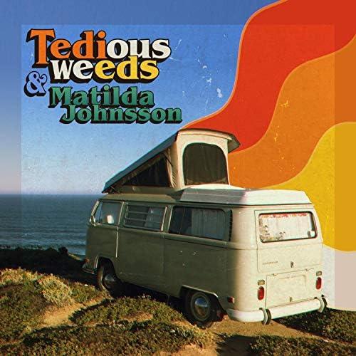 Tedious Weeds and Matilda Johnsson