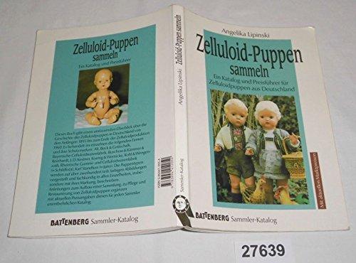 Bestell.Nr. 927639 Zelluloid-Puppen sammeln - Ein Katalog und Preisführer für Zelluloidpuppen aus Deutschland (Battenberg Sammler-Katalog mit aktuellen Marktpreisen)