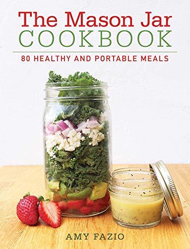 The Mason Jar Cookbook: 80 Healthy