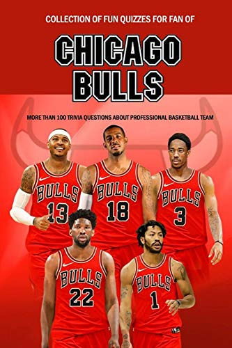 Collection of Fun Quizzes For Fan of Chicago Bulls: More Than 100 Trivia Questions about Professional Basketball Team: Sport Trivia Questions