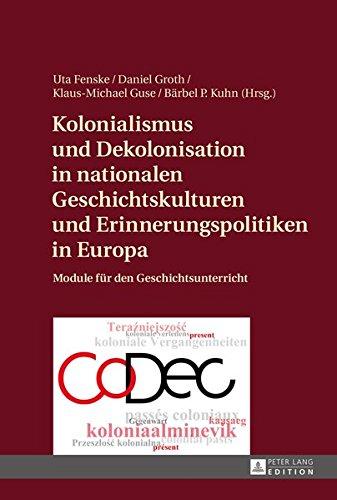 Kolonialismus und Dekolonisation in nationalen Geschichtskulturen und Erinnerungspolitiken in Europa: Module für den Geschichtsunterricht