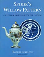 Spode's Willow Pattern: And Other Designs After the Chinese