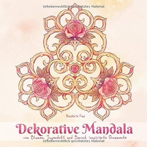 Dekorative Mandala: Von Blumen, Jugendstil und Barock inspirierte Ornamente. Ein Malbuch für Erwachsene.