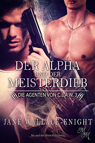 Der Alpha und der Meisterdieb (Die Agenten von C.L.A.W. 3)