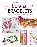L'atelier bracelets: + de 35 bijoux en perles de rocaille et perles fantaisie