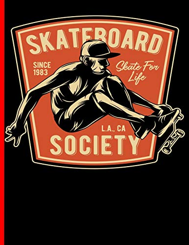 Skateboard Since 1983 Skate For Life L.A., CA Society: Skateboard Exercise Book College Ruled For Flip Trick Freestyle Or Just Skating (Skateboarding, Band 6)