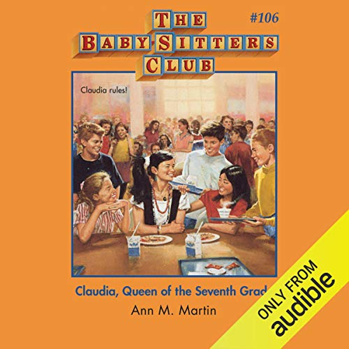 Claudia, Queen of the Seventh Grade: The Baby-Sitters Club, Book 106