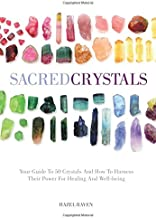 Sacred Crystals: Your Guide to 50 Crystals and How to Harness Their Power for Healing and Well-Being