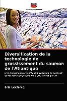 Diversification de la technologie de grossissement du saumon de l'Atlantique: Une comparaison intégrée des systèmes de cages et de recirculation produisant 1 000 tonnes par an