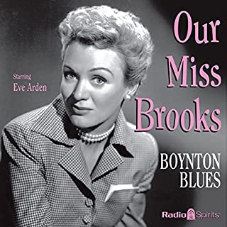 Our Miss Brooks: Boynton Blues                   By:                                                                                                                                 Al Lewis,                                                                                        Joe Quillan                               Narrated by:                                                                                                                                 Eve Arden,                                                                                        Jeff Chandler,                                                                                        Mary Jane Croft,                   and others                 Length: 9 hrs and 55 mins     15 ratings     Overall 4.9