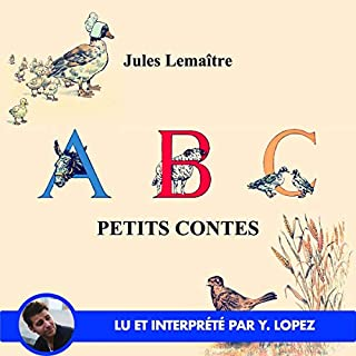 ABC - Petits Contes                   Auteur(s):                                                                                                                                 Jules Lemaître                               Narrateur(s):                                                                                                                                 Yannick Lopez                      Durée: 33 min     Pas de évaluations     Au global 0,0