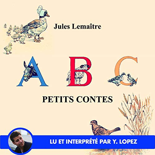 ABC - Petits Contes                   By:                                                                                                                                 Jules Lemaître                               Narrated by:                                                                                                                                 Yannick Lopez                      Length: 33 mins     Not rated yet     Overall 0.0