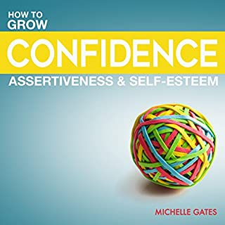 Grow Your Confidence, Assertiveness & Self-Esteem audiobook cover art