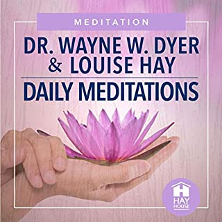 Daily Meditations                   By:                                                                                                                                 Dr. Wayne W. Dyer,                                                                                        Louise Hay                               Narrated by:                                                                                                                                 Dr. Wayne W. Dyer,                                                                                        Louise Hay                      Length: 1 hr and 55 mins     Not rated yet     Overall 0.0