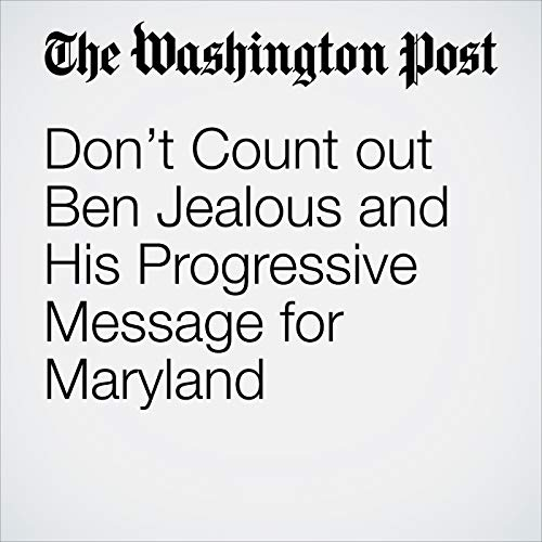 Don't Count out Ben Jealous and His Progressive Message for Maryland copertina