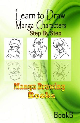 Learn to draw Manga Characters Step by Step Book 6: Manga Drawing Books