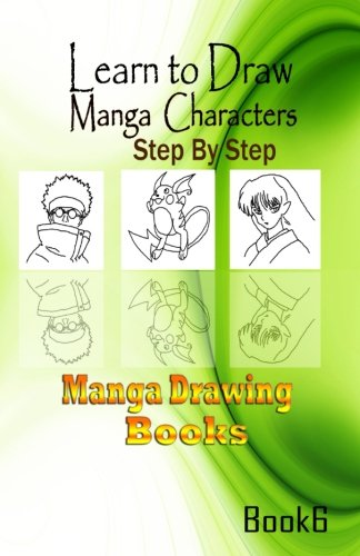 Learn to draw Manga Characters Step by Step Book 6: Manga Drawing Books