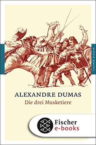 Die drei Musketiere: Roman (Fischer Klassik Plus)
