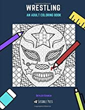 WRESTLING: AN ADULT COLORING BOOK: A Wrestling Coloring Book For Adults