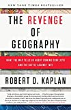 The Revenge of Geography: What the Map Tells Us About Coming Conflicts and the Battle Against Fate (RANDOM HOUSE TR)