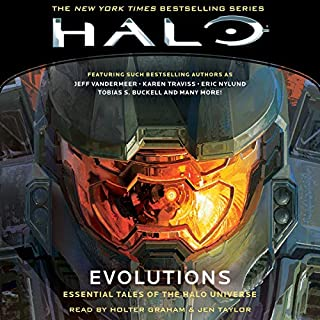 HALO: Evolutions     Essential Tales of the Halo Universe              By:                                                                                                                                 Karen Traviss,                                                                                        Eric Nylund,                                                                                        Tobias Buckell                               Narrated by:                                                                                                                                 Holter Graham,                                                                                        Jen Taylor,                                                                                        Steve Downs,                   and others                 Length: 15 hrs and 29 mins     5 ratings     Overall 4.6