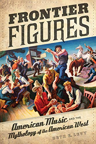 Frontier Figures: American Music and the Mythology of the American West (Volume 14)