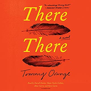 There There     A Novel              Written by:                                                                                                                                 Tommy Orange                               Narrated by:                                                                                                                                 Darrell Dennis,                                                                                        Shaun Taylor-Corbett,                                                                                        Alma Ceurvo,                   and others                 Length: 8 hrs     47 ratings     Overall 4.5