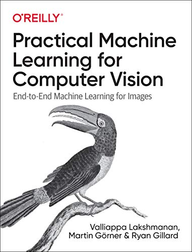 Practical Machine Learning for Computer Vision: End-to-End Machine Learning for Images Front Cover