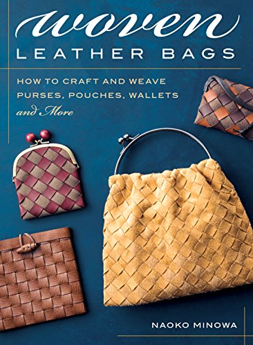 Woven Leather Bags: How to Craft and Weave Purses, Pouches, Wallets and More