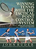 Winning Tennis with the Tactical Point Control System: How to Win Tennis Points Against Any Opponent (English Edition)
