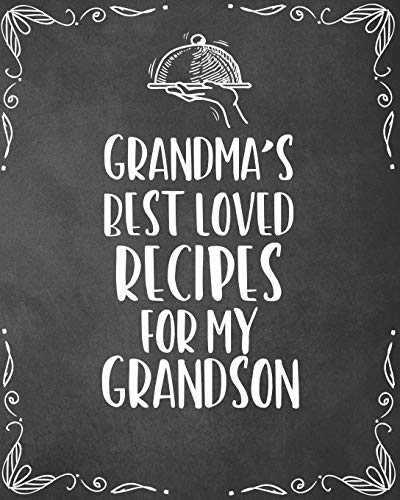 Grandma's Best Loved Recipes For My Grandson: Personalized Blank Cookbook and Custom Recipe Journal to Write in Funny Gift for Men Husband Son: Keepsake Family Gift