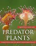 Predator Plants: 20 Questions Kids Ask About Carnivorous Plants: Volume 1...