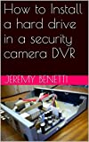 How to Install a hard drive in a security camera DVR (English Edition)