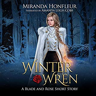 Winter Wren     A Blade and Rose Short Story              By:                                                                                                                                 Miranda Honfleur                               Narrated by:                                                                                                                                 Amanda Leigh Cobb                      Length: 46 mins     4 ratings     Overall 4.0