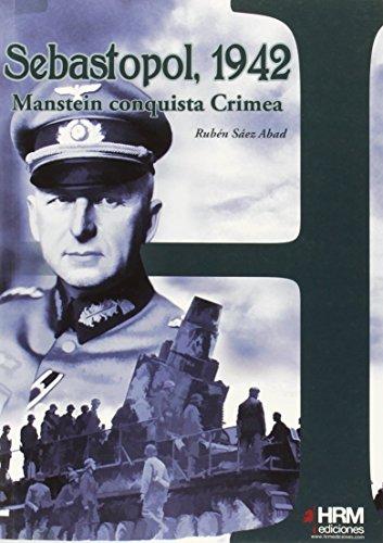 Sebastopol, 1942: Manstein conquista Crimea (H de Historia)