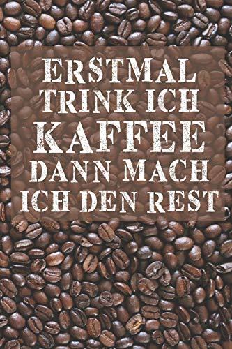 Erstmal trink ich Kaffee dann mach ich den Rest: A5 Wochenkalender | Jahresplaner | Terminplaner | Jahreskalender | Tagebuch | Wochenplaner für Kaffeetrinker