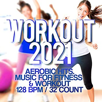 Workout 2021 - Aerobic Hits. Music For Fitness & Workout 128 BPM / 32 Count
