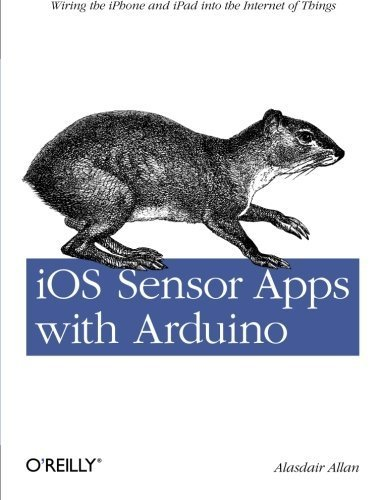 iOS Sensor Apps with Arduino: Wiring the iPhone and iPad into the Internet of Things 1st edition by Alasdair Allan (2011) Paperback