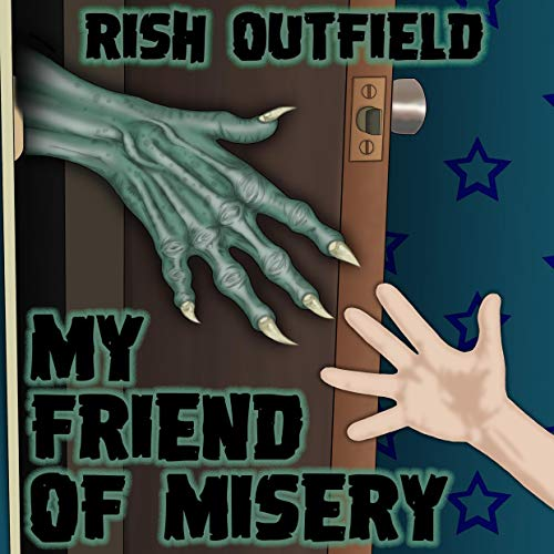 My Friend of Misery Audiobook By Rish Outfield cover art