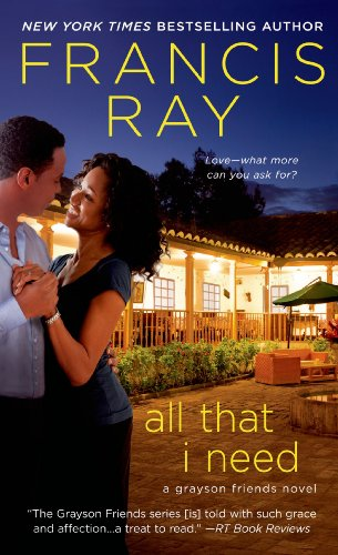 All That I Need: A Grayson Friends Novel by [Francis Ray]