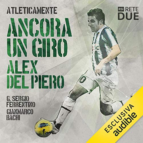 Ancora un giro. Alex Del Piero     Atleticamente              By:                                                                                                                                 G. Sergio Ferrentino,                                                                                        Gianmarco Bachi                               Narrated by:                                                                                                                                 Alessandro Castellucci                      Length: 6 mins     1 rating     Overall 5.0
