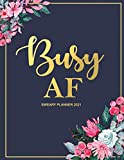 Sweary Planner 2021 Busy AF: 12 Month Daily Organizer and Calendar with Curse Words and Motivational Quotes for Women | Navy Floral Cover
