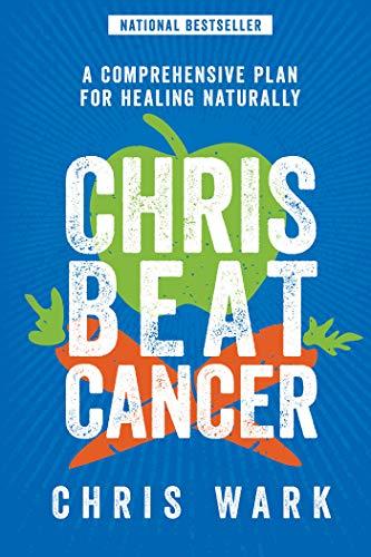 Chris Beat Cancer: A Comprehensive Plan for Healing Naturally |